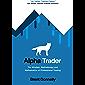 Alpha Trader: The Mindset, Methodology and Mathematics of Professional Trading