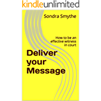 Deliver your Message: How to be an effective witness in court