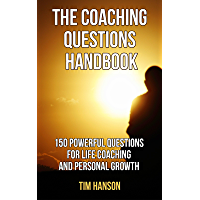 THE COACHING QUESTIONS HANDBOOK: 150 Powerful Questions for Life Coaching and Personal Growth (Motivational Books) (Coaching Questions Books Book 1) (English Edition)
