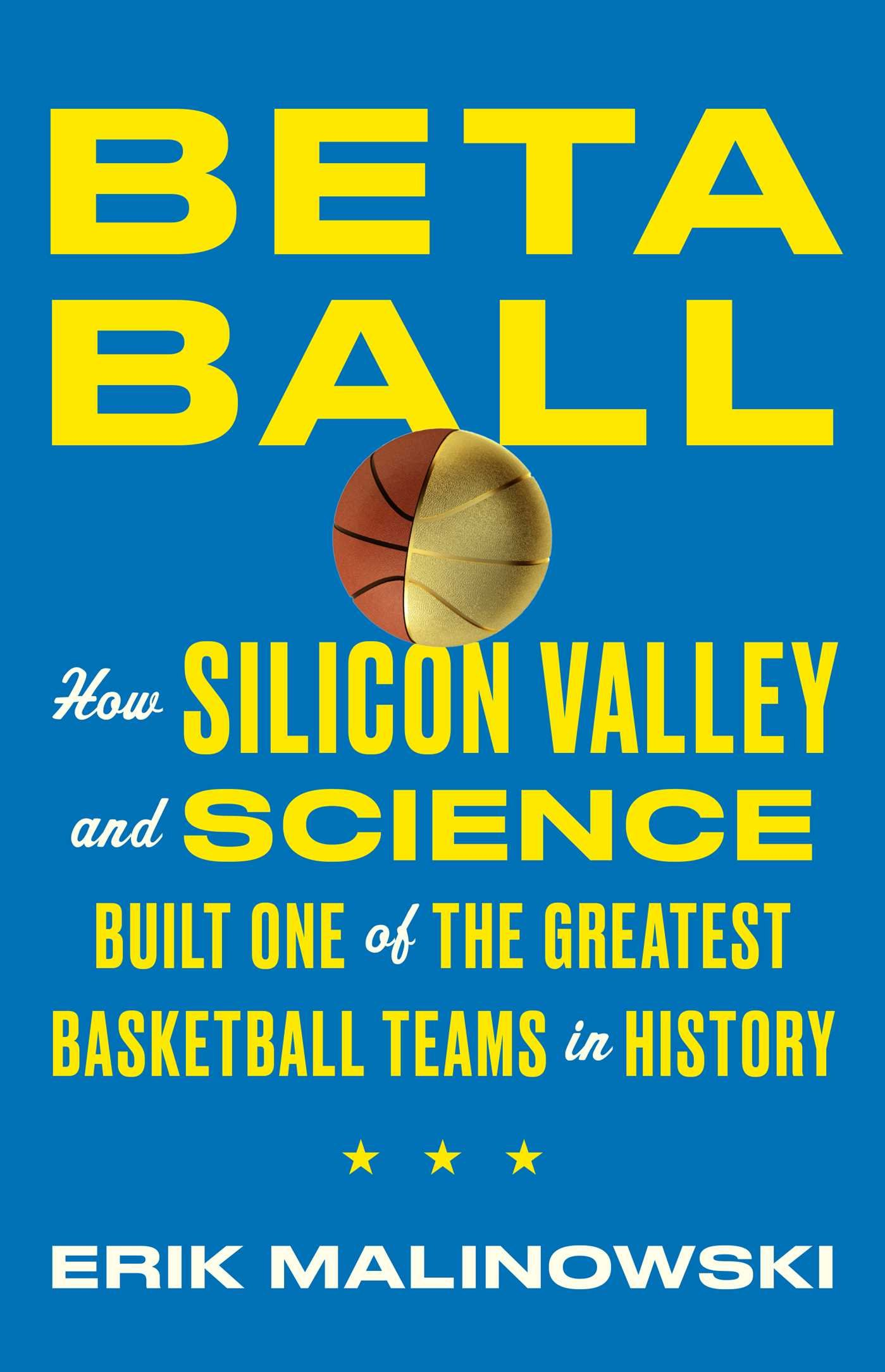Amazon: Betaball: How Silicon Valley And Science Built One Of The  Greatest Basketball Teams In History (9781501158193): Erik Malinowski: Books