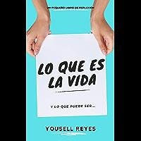 Lo Que Es La Vida: Y Lo Que Puede Ser (Spanish Edition)