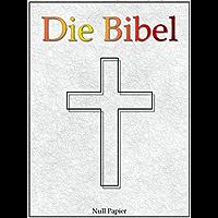 Die Bibel nach Luther - Altes und Neues Testament: Speziell für E-Book-Reader (Bibeln bei Null Papier) (German Edition)