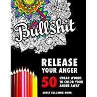 Bullshit: 50 Swear Words to Color Your Anger Away: Release Your Anger: Stress Relief Curse Words Coloring Book for…