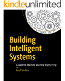 Building Intelligent Systems: A Guide to Machine Learning Engineering
