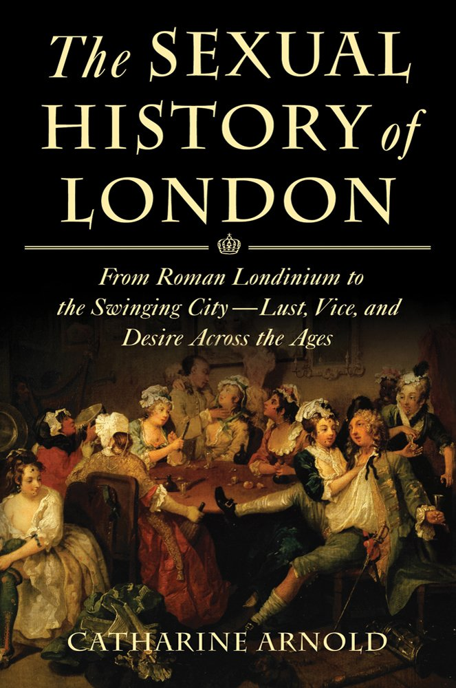 Read Online The Sexual History of London: From Roman Londinium to the Swinging City---Lust, Vice, and Desire Across the Ages ebook