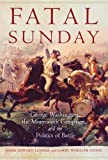 Fatal Sunday: George Washington, the Monmouth Campaign, and the Politics of Battle (Volume 54) (Campaigns and Commanders Series)