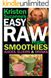 Kristen Suzanne's EASY Raw Vegan Smoothies, Juices, Elixirs & Drinks: The Definitive Raw Fooder's Book of Beverage Recipes for Boosting Energy, Getting Healthy, Losing Weight, or Having Fun!