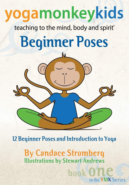 Amazon Com Yoga Monkey Kids Beginner Poses 9781683487524 Stromberg Candace Books