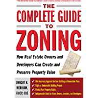 The Complete Guide to Zoning: How to Navigate the Complex and Expensive Maze of Zoning, Planning, Environmental, and…