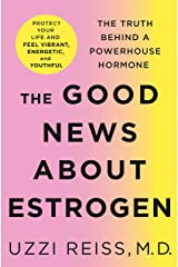 The Good News About Estrogen: The Truth Behind a Powerhouse Hormone (English Edition) eBook Kindle