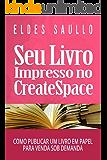 Seu Livro Impresso no CreateSpace: Como Publicar um Livro em Papel para Venda Sob Demanda