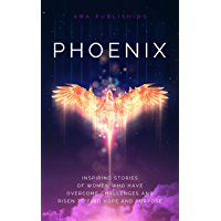 Phoenix: Inspiring Stories of Women Who Have Overcome Challenges & Risen to Find Hope & Purpose