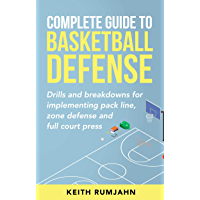Complete Guide to Basketball Defense: Drills and breakdowns for implementing pack line, zone defense or full court press…