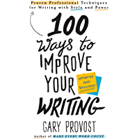 100 Ways to Improve Your Writing (Updated): Proven Professional Techniques for Writing with Style and Power (English…