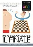 L'ABC degli scacchi. Impariamo a giocare il finale. 50 modi per vincere con pochi pezzi