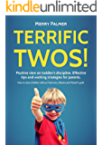 Terrific Twos! Positive view on toddler's discipline. Effective tips and working strategies for Terrible Twos: An Essential Guide Of Teaching Discipline & Raising An Emotionally Intelligent Toddler.