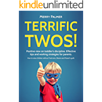 Terrific Twos! Peaceful Parenting view on toddler's discipline. Effective tips and working strategies for Terrible Twos: An Essential Parent Guide Of  ... Child (No Cry Solutions for Parents)
