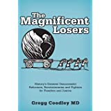 The Magnificent Losers: History's Greatest Unsuccessful Reformers, Revolutionaries and Fighters for Freedom and Justice