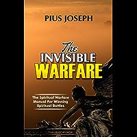 The Invisible warfare: The Spiritual Warfare Manual for Winning Spiritual Battles
