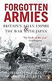 Forgotten Armies: Britain's Asian Empire & War with Japan (Forgotten Armies)