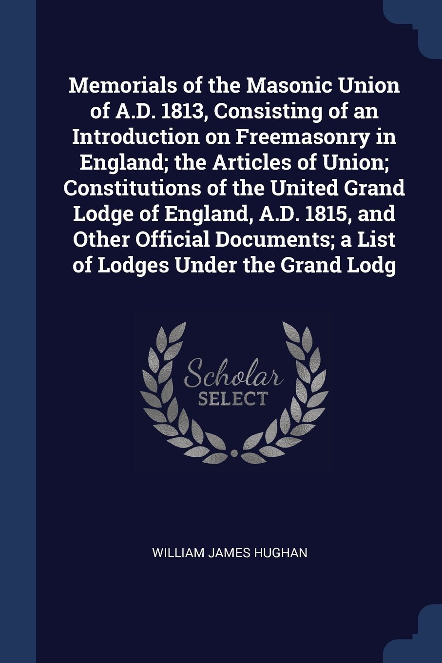 Read Online Memorials of the Masonic Union of A.D. 1813, Consisting of an Introduction on Freemasonry in England; the Articles of Union; Constitutions of the ... a List of Lodges Under the Grand Lodg ebook