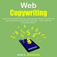Web Copywriting: How to Write Irresistible Web Copy, Capture People's Attention, Draw Them into Your Online Business…