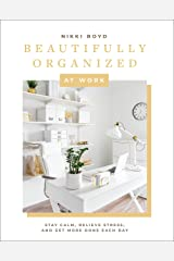 Beautifully Organized at Work: Bring Order and Joy to Your Work Life So You Can Stay Calm, Relieve Stress, and Get More Done Each Day Hardcover