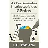 As Ferramentas Intelectuais dos Gênios: 40 Princípios que o tornarão mais inteligente e o ensinarão a pensar como um gênio (D