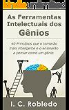 As Ferramentas Intelectuais dos Gênios: 40 Princípios que o tornarão mais inteligente  e o ensinarão a pensar como um gênio