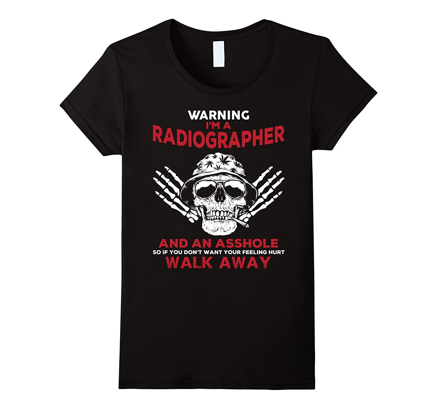 Radiographer T Shirt Don't Want Feeling Hurt Walk Away