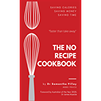The No Recipe Cookbook: Quick and Easy Healthy Meals to Save Money, Time, and Calories