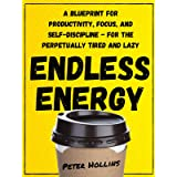 Endless Energy: A Blueprint for Productivity, Focus, and Self-Discipline - for the Perpetually Tired and Lazy (Think Smarter,