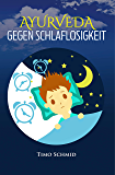 AYURVEDA GEGEN SCHLAFLOSIGKEIT: Indische Heilmedizin für schlaflose Nächte (German Edition)