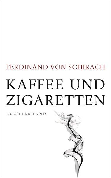 Kaffee Und Zigaretten Schirach Ferdinand Von 9783630876108 Books