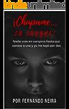 Chúpame... la sangre: Nadie creé en vampiros hasta que conoce a uno y yo me topé con dos