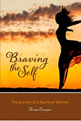 Braving The Self: The Journey Of A Spiritual Warrior Kindle Edition