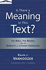 Is There a Meaning in This Text?: The Bible, the Reader, and the Morality of Literary Knowledge (Landmarks in Christian Scholarship) Paperback