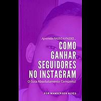 Como Ganhar Seguidores No Instagram: O Guia Absolutamente Completo!