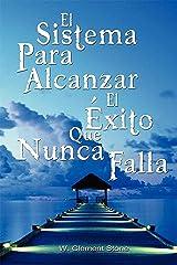 El Sistema Para Alcanzar El Exito Que Nunca Falla / The Success System That Never Fails (Spanish Edition) Kindle Edition