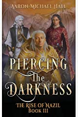 Piercing the Darkness: Epic Fantasy with a Grim Dark Edge: The Rise of Nazil Book III Hardcover