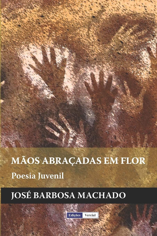 Mãos Abraçadas em Flor: Poesia Juvenil: Amazon.es: Machado, José Barbosa: Libros en idiomas extranjeros