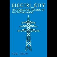 Electri_City: The Düsseldorf School of Electronic Music