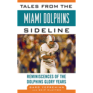 Tales from the Miami Dolphins Sideline: Reminiscences of the Dolphins Glory Years (Tales from the Team)