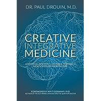 Creative Integrative Medicine: A Medical Doctor's Journey Toward a New Vision for Healthcare
