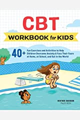 CBT Workbook for Kids: 40+ Fun Exercises and Activities to Help Children Overcome Anxiety & Face Their Fears at Home, at School, and Out in the World Paperback