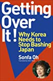 Getting Over It ! Why Korea Needs to Stop Bashing Japan