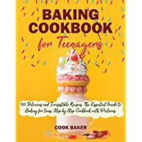 Baking Cookbook for Teenagers: 100 Delicious and irresistible Recipes. The Essential Guide to Baking for teens. Step by…