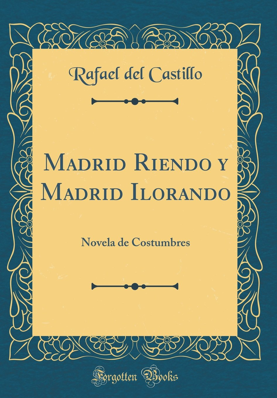 Madrid Riendo y Madrid Ilorando: Novela de Costumbres ...