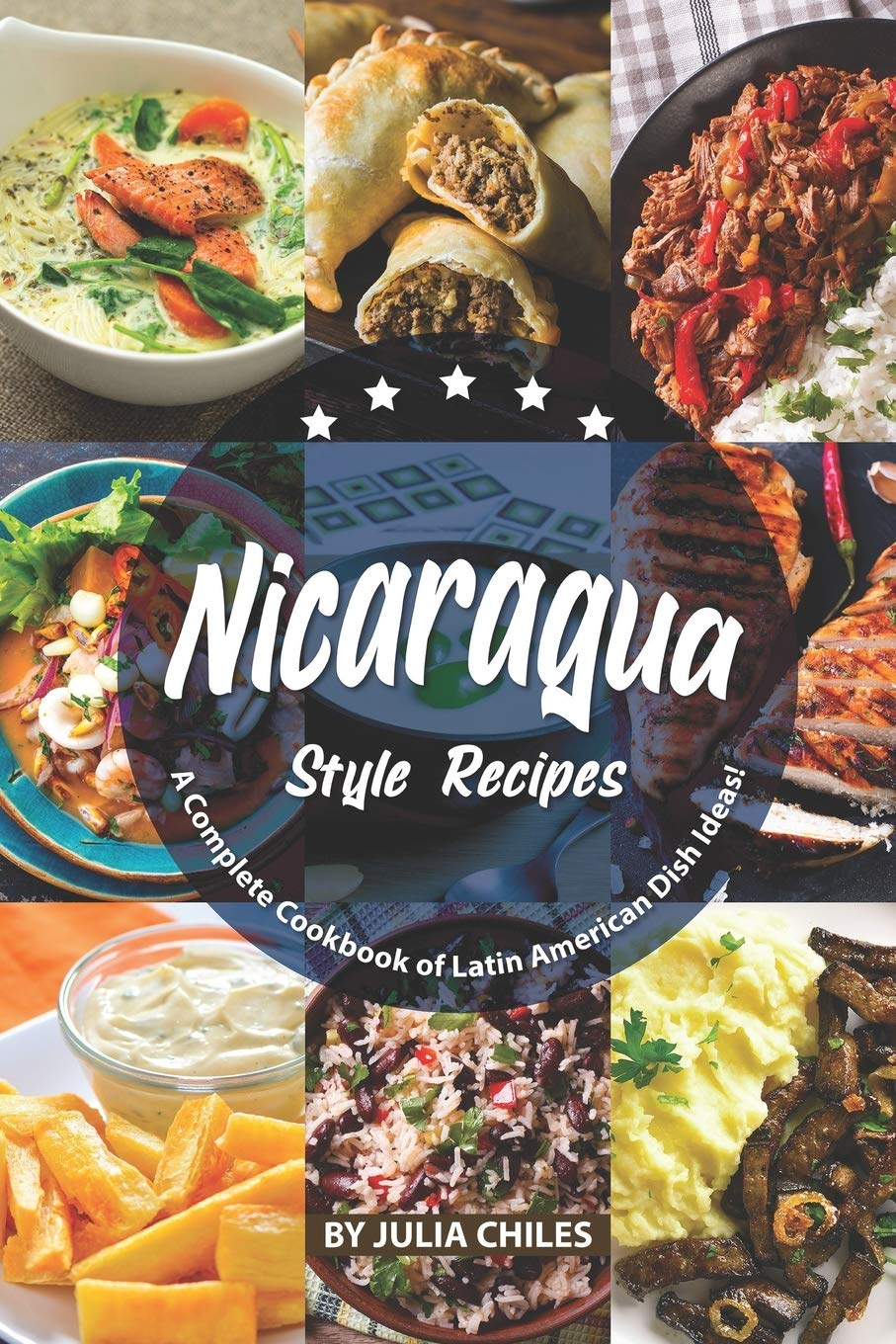 Nicaragua Style Recipes  A Complete Cookbook Of Latin American Dish Ideas