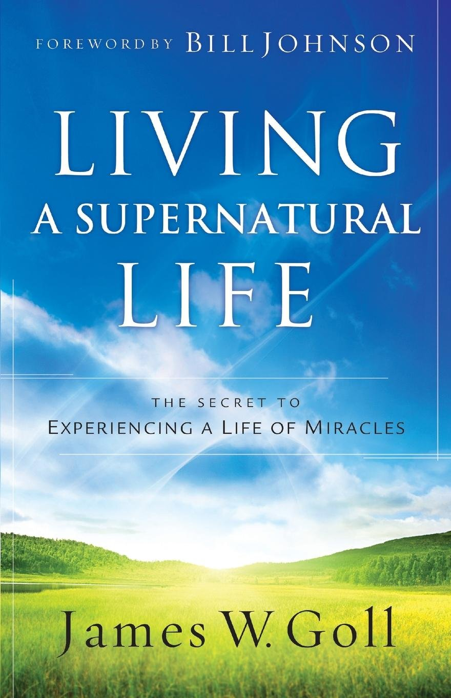 Living a Supernatural Life: The Secret to Experiencing a Life of Miracles pdf
